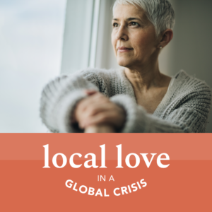 Local love in global crisis